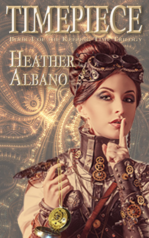 Timepiece Keeping Time Trilogy 1 By Heather Albano