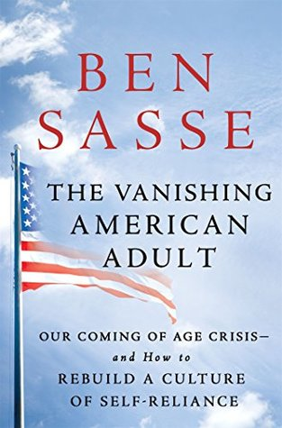 The Vanishing American Adult: Our Coming-of-Age Crisis—and How to Rebuild a Culture of Self-Reliance