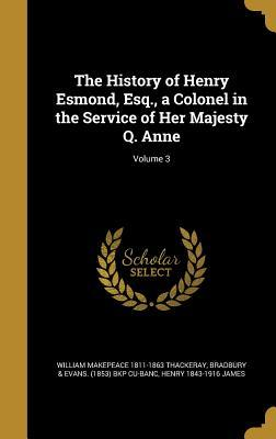 The History of Henry Esmond, Esq., a Colonel in the Service of Her Majesty Q. Anne; Volume 3