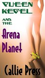 Queen Kegel and the Arena Planet: A Smutpunk Epic