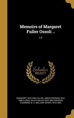 Memoirs of Margaret Fuller Ossoli ..; V.3