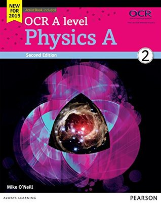 OCR A level Physics A Student Book 2 (OCR GCE Science 2015) by Mike O'Neill