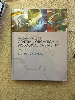 Fundamentals of General,organic and Biological Chemistry Volume 1 Custom Edition for Foothill (Fundamentals of General,organic and biological chemistry volume 1 custom edition for foothill)
