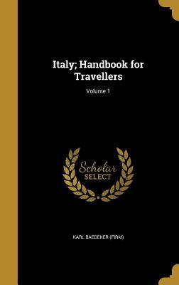 Italy; Handbook for Travellers; Volume 1