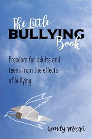 The Little Bullying Book: Freedom for adults and teens from the effects of bullying