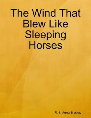 The Wind That Blew Like Sleeping Horses