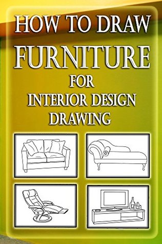 How to Draw Furniture for Interior Design Drawing: Drawing Furniture : How to Draw Chairs,Dining Table, Sofa & other Shop Drawings (Interior Desing Illustrated Book 1)