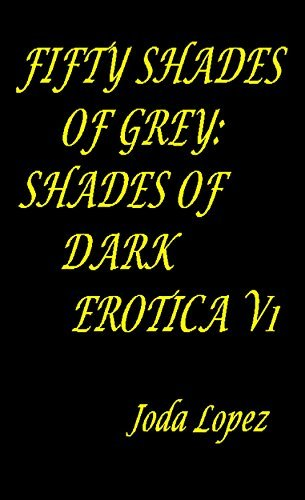 FiftyShades of Grey : Shade of Dark Erotica (Fifty Shades of Grey Shade of DarkErotica Book 1)