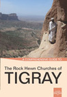 A Comprehensive Guide to  The Rock Hewn Churches of Tigray by Milena Batistoni
