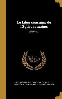 Le Liber Censuum de L'Eglise Romaine;; Volumen 01