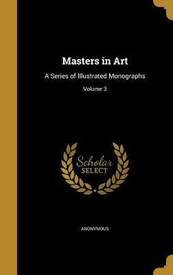 Masters in Art: A Series of Illustrated Monographs; Volume 3