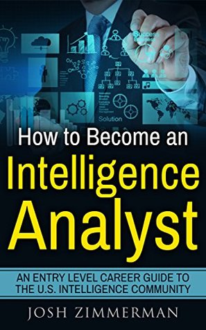 How To Become An Intelligence Analyst: An entry level career guide to the U.S. Intelligence Community