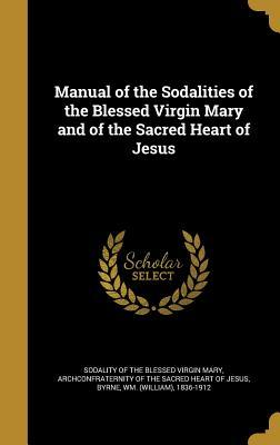 Manual of the Sodalities of the Blessed Virgin Mary and of the Sacred Heart of Jesus