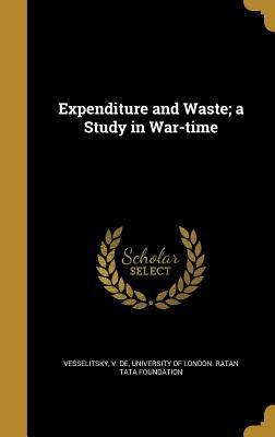 Expenditure and Waste; A Study in War-Time