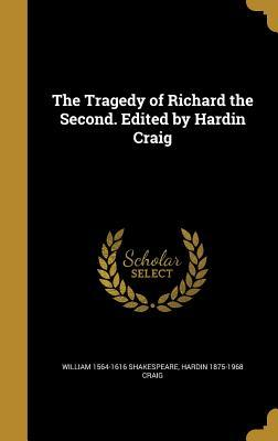 The Tragedy of Richard the Second. Edited by Hardin Craig