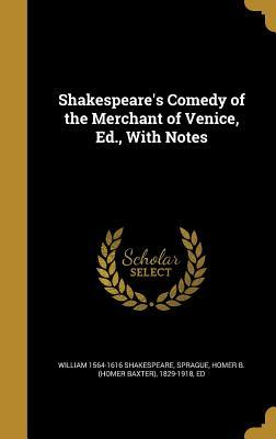 Shakespeare's Comedy of the Merchant of Venice, Ed., with Notes