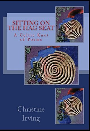 Sitting On The Hag Seat: A Celtic Knot of Poems