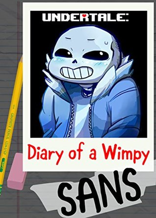 Undertale: Diary of a Wimpy Sans - The Underground: An Unofficial Undertale Book Fan Fiction (Undertale Diaries 1)