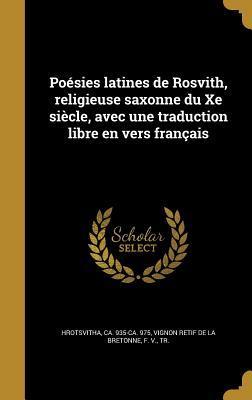 Poesies Latines de Rosvith, Religieuse Saxonne Du Xe Siecle, Avec Une Traduction Libre En Vers Francais