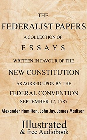 the federalist papers a collection of essays written in favour of the federalist papers a collection of essays written in favour of the new constitution by alexander hamilton