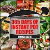 365 Days of Instant Pot Recipes by Emma Katie
