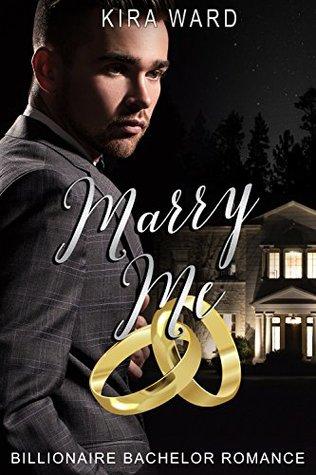 Marry Me: A Billionaire Bachelor Romance