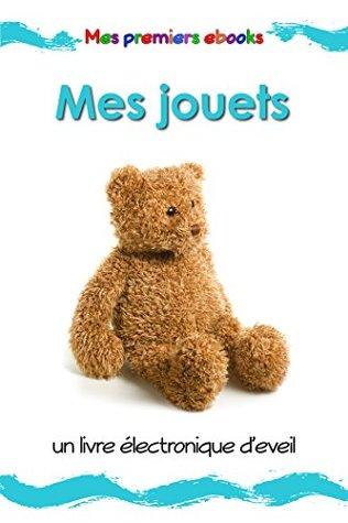 Mes jouets: un livre électronique d'éveil en images pour les bébés et les enfants en bas âge (Mes premiers ebooks)