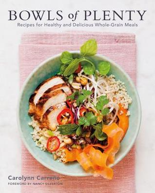 Bowls of Plenty: Recipes for Healthy and Delicious Whole-Grain Meals