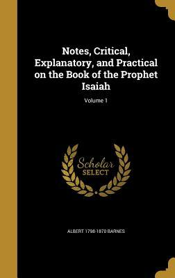Notes, Critical, Explanatory, and Practical on the Book of the Prophet Isaiah; Volume 1