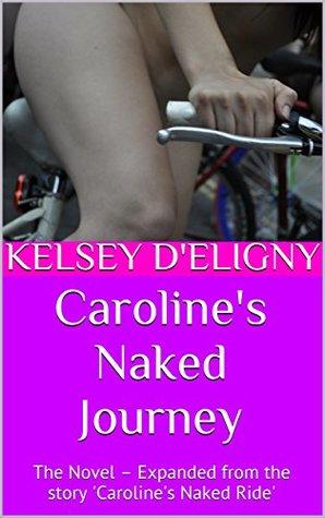 Caroline's Naked Journey: The Novel – Expanded from the story 'Caroline's Naked Ride' (Caroline's Naked Adventures Book 2)