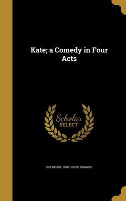 Kate; A Comedy in Four Acts
