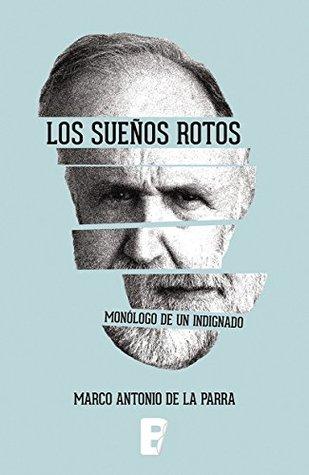 SUEÑOS ROTOS, LOS. MONOLOGO DE UN INDIGNADO