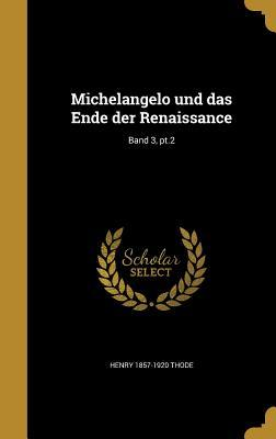 Michelangelo Und Das Ende Der Renaissance; Band 3, PT.2