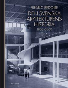 Den svenska arkitekturens historia. 1800-2000 (ePUB)