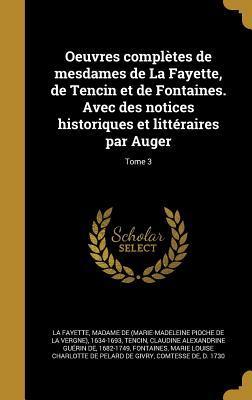 Oeuvres Completes de Mesdames de La Fayette, de Tencin Et de Fontaines. Avec Des Notices Historiques Et Litteraires Par Auger; Tome 3