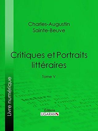 Critiques et Portraits littéraires: Tome V