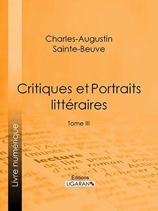 Critiques et Portraits littéraires: Tome III
