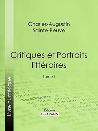 Critiques et Portraits littéraires: Tome I