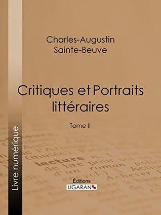 Critiques et Portraits littéraires: Tome II