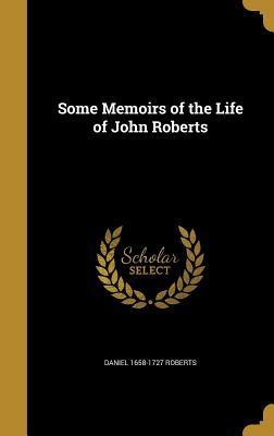 Some Memoirs of the Life of John Roberts