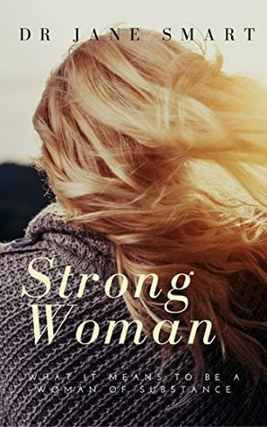 Strong Woman: What it means to be a woman of substance (Motivational Books for Women Book 1)