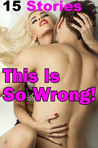 This Is So Wrong! (15 Stories Of Absolute Pleasure)