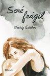 Seré frágil by Beatriz Esteban