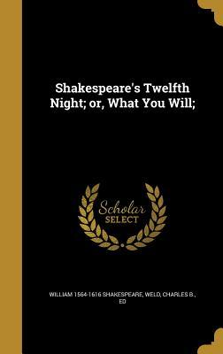 Shakespeare's Twelfth Night; Or, What You Will;