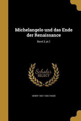 Michelangelo Und Das Ende Der Renaissance; Band 3, PT.1