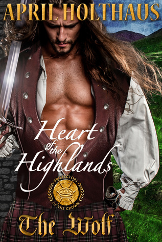 Heart of the Highlands: The Wolf(Protectors of the Crown 2)