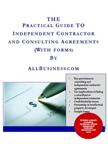 The Practical Guide to Independent Contractor and Consulting Agreements