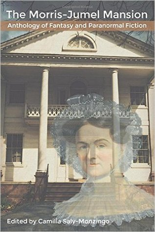 The Morris-Jumel Mansion Anthology of Fantasy and Paranormal Fiction