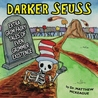 Darker Seuss: Extra Grim Fairy Tales of Even Grimmer Existence