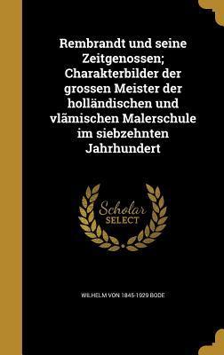 Rembrandt Und Seine Zeitgenossen; Charakterbilder Der Grossen Meister Der Hollandischen Und Vlamischen Malerschule Im Siebzehnten Jahrhundert